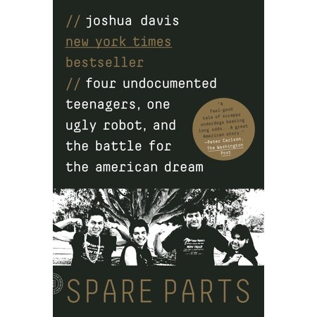 Spare Parts : Four Undocumented Teenagers, One Ugly Robot, and the Battle for the American (The Robot Vs Heroin Battle Of Vietnam)