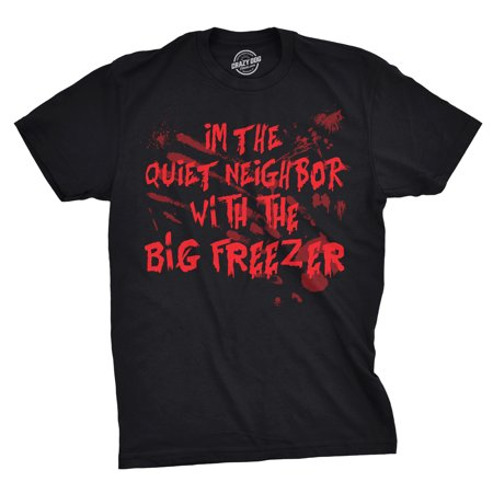 Mens Im The Quiet Neighbor With The Big Freezer Tshirt Funny Creepy Tee For Guys - Funny And Creepy