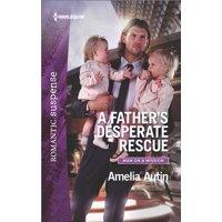 A Father's Desperate Rescue by Amelia Autin