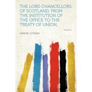 The Lord Chancellors of Scotland, from the Institution of the Office to the Treaty of Union, Volume 1