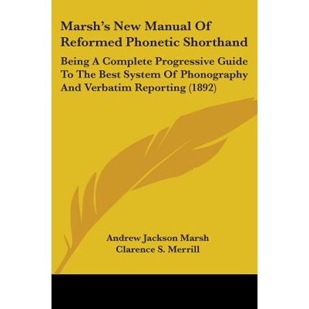 Marsh's New Manual of Reformed Phonetic Shorthand : Being a Complete Progressive Guide to the Best System of Phonography and Verbatim Reporting