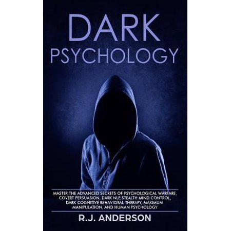 Dark Psychology : Master the Advanced Secrets of Psychological Warfare, Covert Persuasion, Dark Nlp, Stealth Mind Control, Dark Cognitive Behavioral Therapy, Maximum Manipulation, and Human