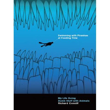 Swimming with Piranhas at Feeding Time: My Life Doing Dumb Stuff with Animals - eBook
