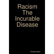 Racism the Incurable Disease