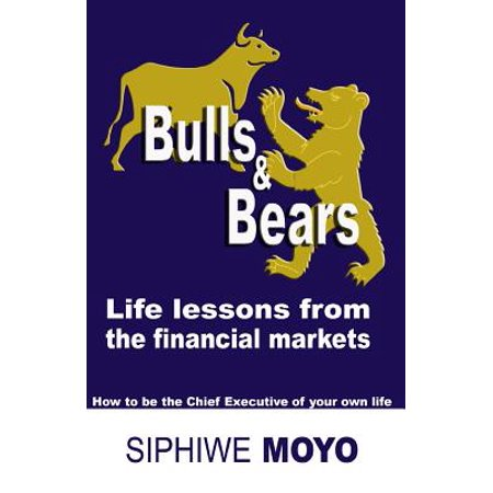 Bulls   Bears  Life Lessons From The Financial Markets  How To Be The Chief Executive Of Your Own Life