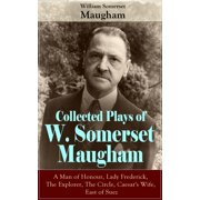 Collected Plays of W. Somerset Maugham: A Man of Honour, Lady Frederick, The Explorer, The Circle, Caesar's Wife, East of Suez - eBook