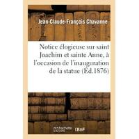 Notice Élogieuse Sur Saint Joachim Et Sainte Anne, À l'Occasion de l'Inauguration de la Statue