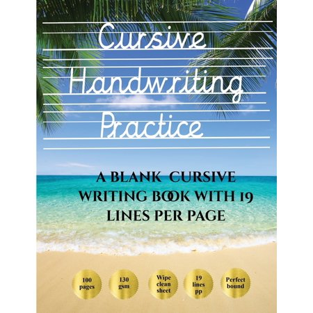 Cursive Handwriting Practice Book : 100 blank handwriting practice sheets for cursive writing. This book contains suitable handwriting paper to practice cursive writing Italic Cursive Handwriting