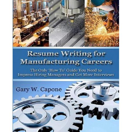 Resume Writing For Manufacturing Careers  The Only How To Guide You Need To Impress Hiring Managers And Get More Job Offers