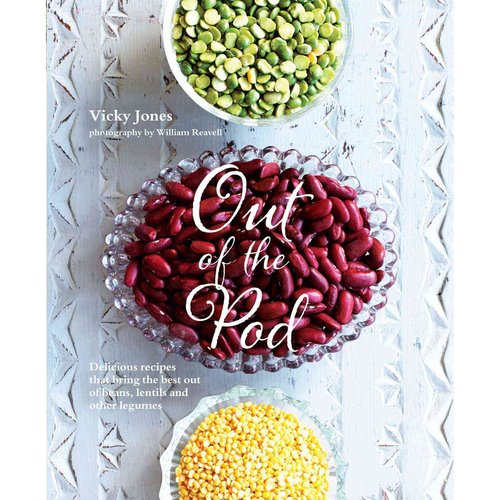 Out of the Pod: Delicious Recipes That Bring the Best Out of Beans, Lentils and Other Legumes
