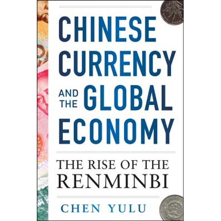 Chinese Currency and the Global Economy: The Rise of the Renminbi - (Gaining Currency The Rise Of The Renminbi)