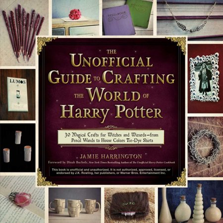 The Unofficial Guide to Crafting the World of Harry Potter (Paperback)