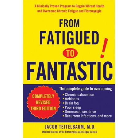 From Fatigued to Fantastic! : A Clinically Proven Program to Regain Vibrant Health and Overcome Chronic Fatigue and