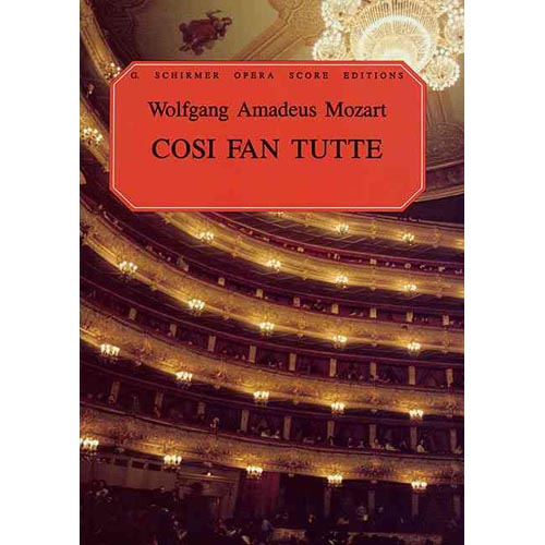 Cosi Fan Tutte: Women Are Like That : An Opera in Two Acts