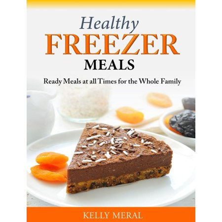 Healthy Freezer Meals Ready Meals at all Times for the Whole Family -