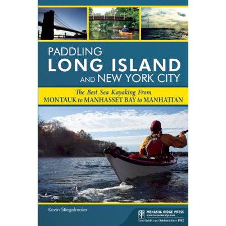 Paddling Long Island and New York City : The Best Sea Kayaking from Montauk to Manhasset Bay to (Best Reuben In Manhattan)