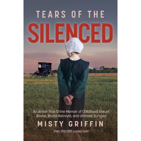 Tears of the Silenced : An Amish True Crime Memoir of Childhood Sexual Abuse, Brutal Betrayal, and Ultimate Survival (The Art Of Sensual Massage)