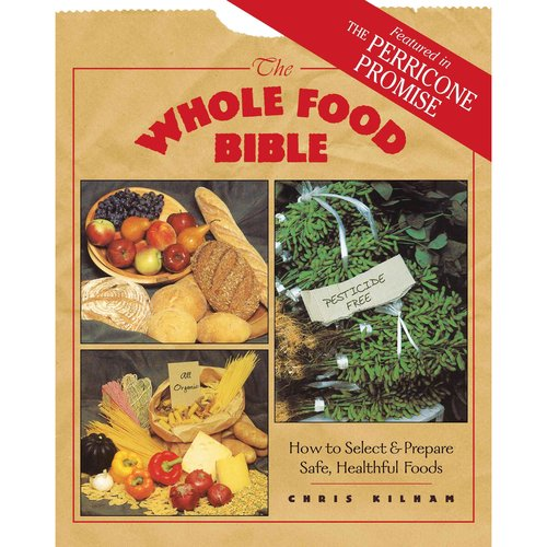 The Whole Food Bible: How to Select and Prepare Safe, Healthful Foods