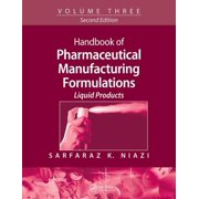 Handbook of Pharmaceutical Manufacturing Formulations : Volume Three, Liquid Products