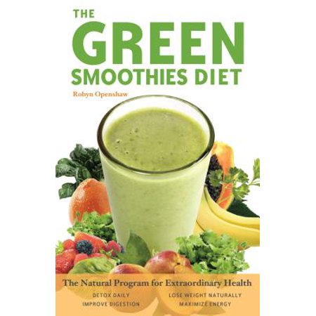 Green Smoothies Diet : The Natural Program for Extraordinary
