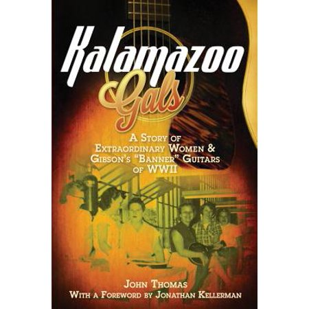 Kalamazoo Gals - A Story of Extraordinary Women & Gibson's Banner Guitars of WWII ()