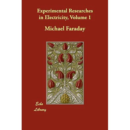 Experimental Researches in Electricity, Volume 1](experimental researches in electricity volume 1)