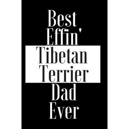 Best Effin Tibetan Terrier Dad Ever: Gift for Dog Animal Pet Lover - Funny Notebook Joke Journal Planner - Friend Her Him Men Women Colleague Coworker