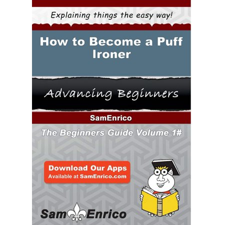 How to Become a Puff Ironer - eBook ()