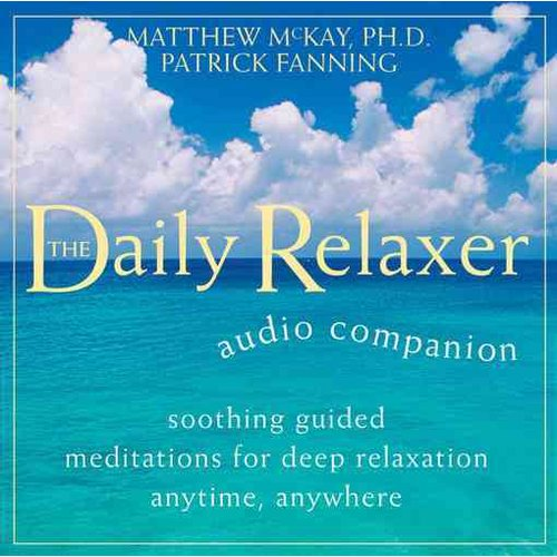 Daily Relaxer Audio Companion: Soothing Guided Meditations for Deep Relaxation Anytime, Anywhere