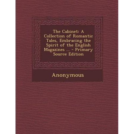 Cabinet : A Collection of Romantic Tales, Embracing the Spirit of the English Magazines ... ()