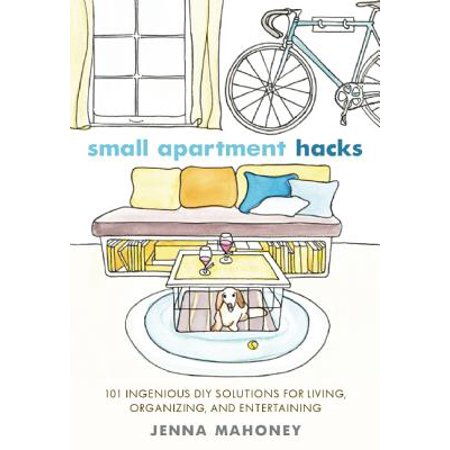 Small Apartment Hacks : 101 Ingenious DIY Solutions for Living, Organizing, and Entertaining](Diy Halloween Life Hacks)