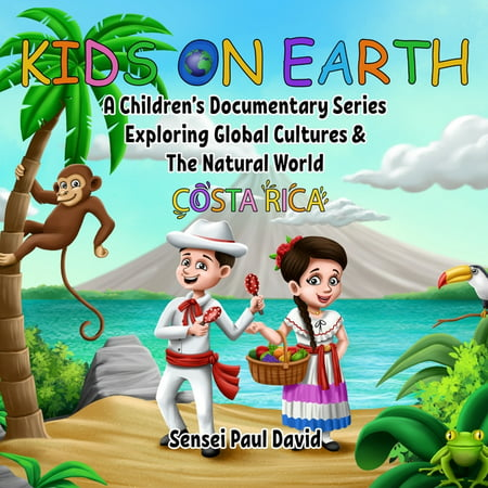 Kids on Earth: Kids On Earth: A Children's Documentary Series Exploring Global Cultures and The Natural World: Costa Rica (Paperback)