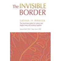 The Invisible Border : Latinos in America