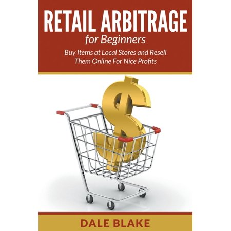 Retail Arbitrage for Beginners : Buy Items at Local Stores and Resell Them Online for Nice Profits - Buy Girl Online