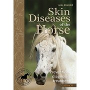 Skin Diseases of the Horse : Prevention, Diagnosis, Treatment