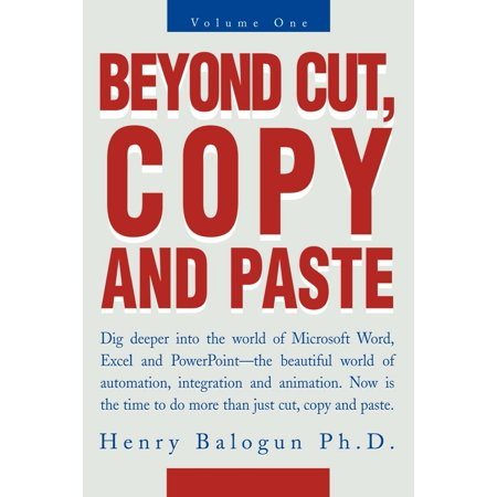 Beyond Cut, Copy and Paste : Dig Deeper Into the World of Microsoft Word, Excel and PowerPoint