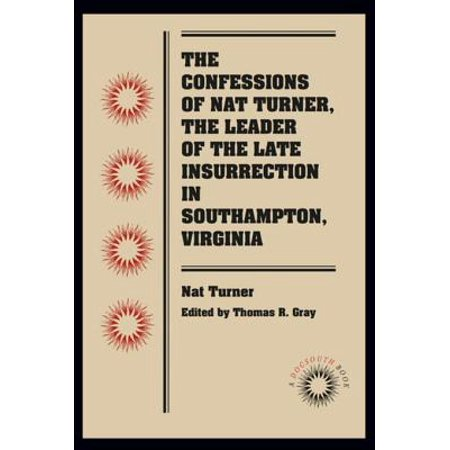 The Confessions of Nat Turner, the Leader of the Late Insurrection in Southampton, Virginia -