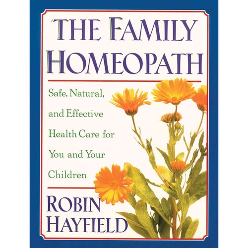 The Family Homeopath: Safe, Natural, and Effective Health Care for You and Your Children