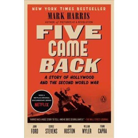 Five Came Back: A Story of Hollywood and the Second World War by