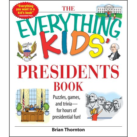 The Everything Kids' Presidents Book : Puzzles, Games and Trivia - for Hours of Presidential Fun