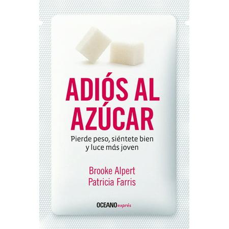 Adiós Al Azúcar: Pierde Peso, Siéntete Bien Y Luce Más Joven (Paperback)