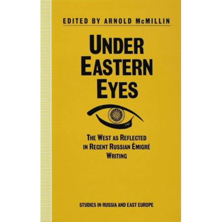 Under Eastern Eyes  The West As Reflected In Recent Russian Emigre Writing