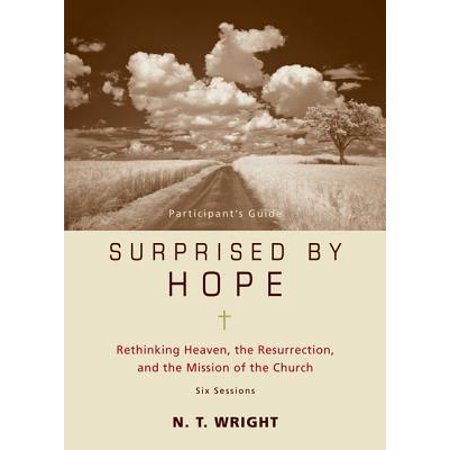 Surprised by Hope Participant's Guide : Rethinking Heaven, the Resurrection, and the Mission of the Church