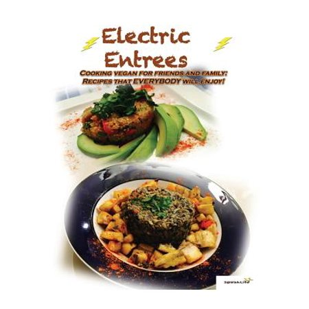 Electric Entrees : Cooking Vegan for Friends and Family: Recipes That Everybody Will Enjoy - Entree Halloween Recipes