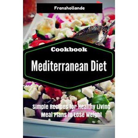 Mediterranean Diet Recipes: Simple Recipes for Healthy