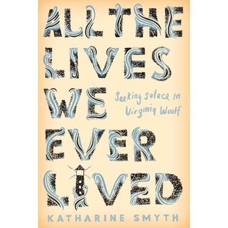 All the Lives We Ever Lived : Seeking Solace in Virginia
