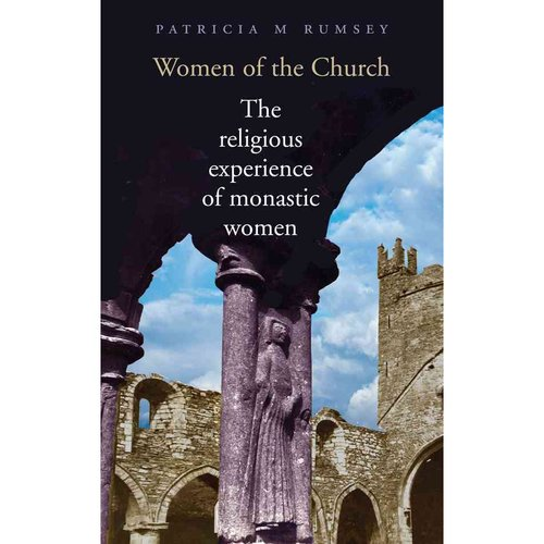 Women of the Church: The Religious Experiences of Monastic Women