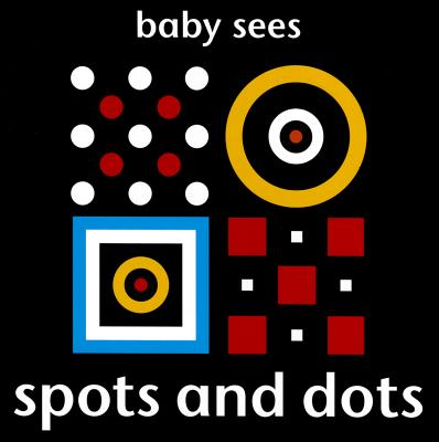 Baby Sees - Spots and Dots : Brilliant and Unique