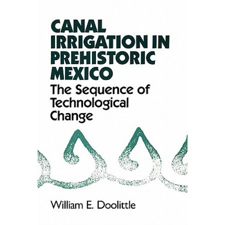 Irrigation Canal - Canal Irrigation in Prehistoric Mexico : The Sequence of Technological Change