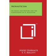 Monasticism : Its Ideals and History and the Confessions of St. Augustine